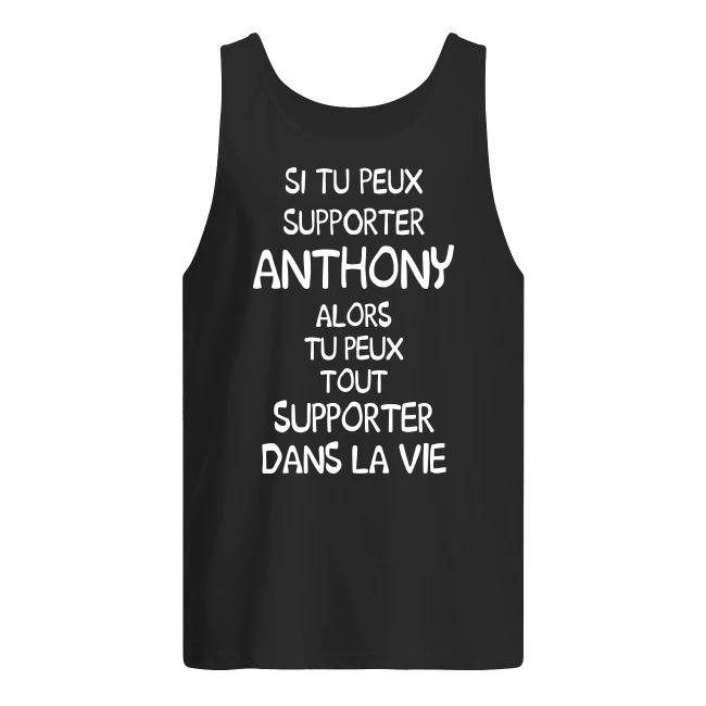 Si Tu Peux Supporter Anthony Alors Tu Peux Tout Supporter Dans La Vie Tank Top