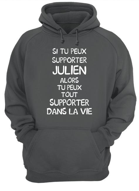 Si Tu Peux Supporter Julien Alors Tu Peux Tout Supporter Dans La Vie Hoodie