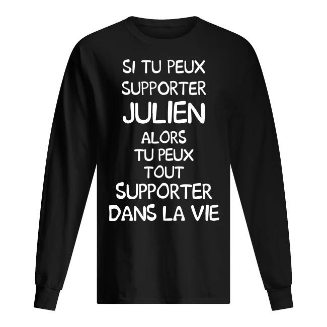 Si Tu Peux Supporter Julien Alors Tu Peux Tout Supporter Dans La Vie Longsleeve Tee