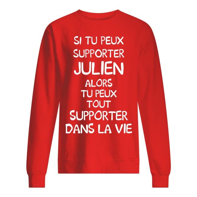 Si Tu Peux Supporter Julien Alors Tu Peux Tout Supporter Dans La Vie Sweater
