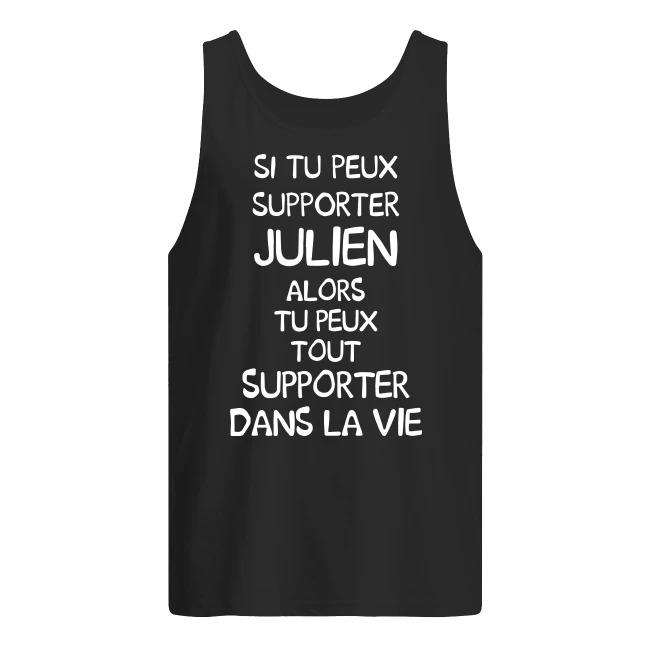 Si Tu Peux Supporter Julien Alors Tu Peux Tout Supporter Dans La Vie Tank Top