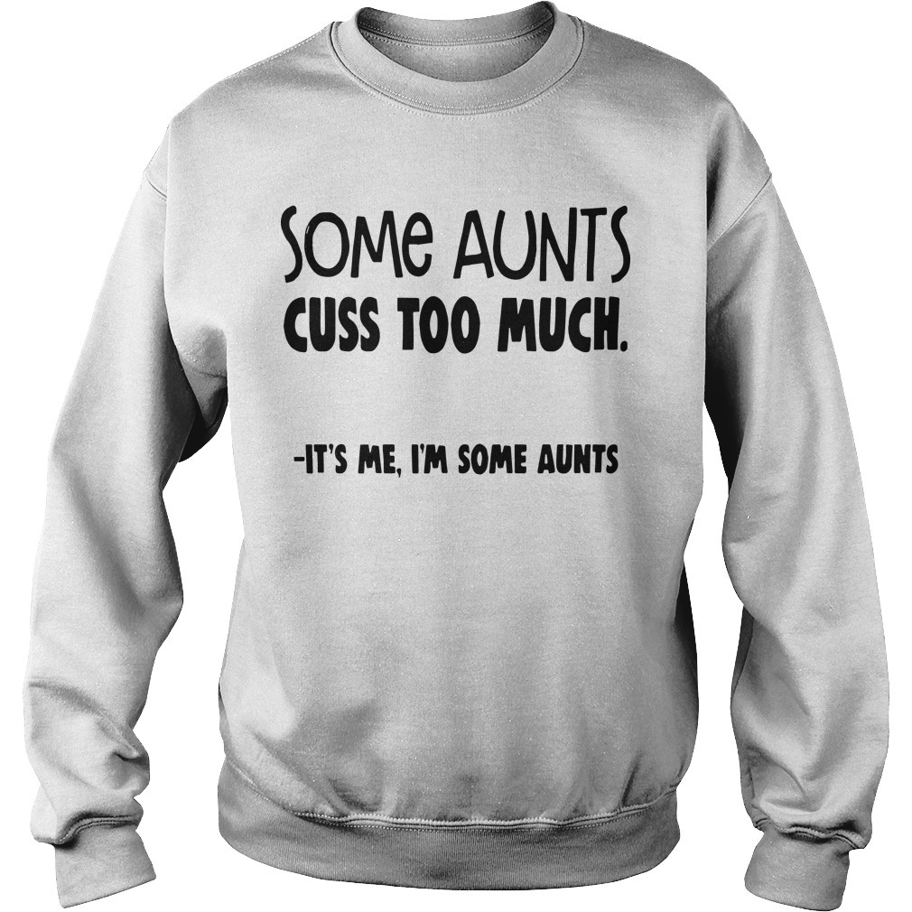 Some Aunts Cuss To Much It's Me I'm Some Aunts Sweater