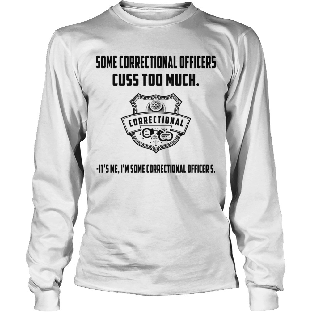 Some Correctional Officer Cuss Too Much It's Me I'm Some Longsleeve Tee