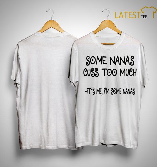 Some Nanas Cuss Too Much It's Me I'm Some Nanas Shirt