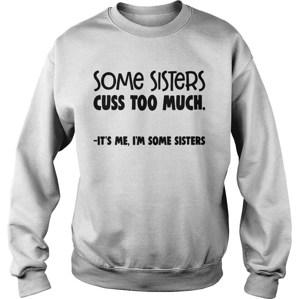 Some Sisters Cuss Too Much It's Me I'm Some Sisters Sweater