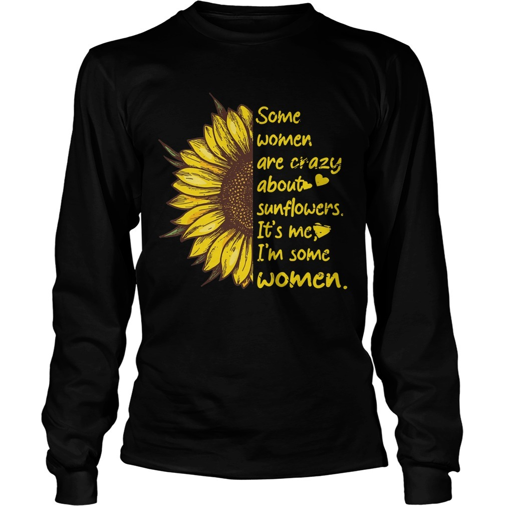 Some Women Are Crazy About Sunflowers It's Me I'm Some Women Longsleeve Tee