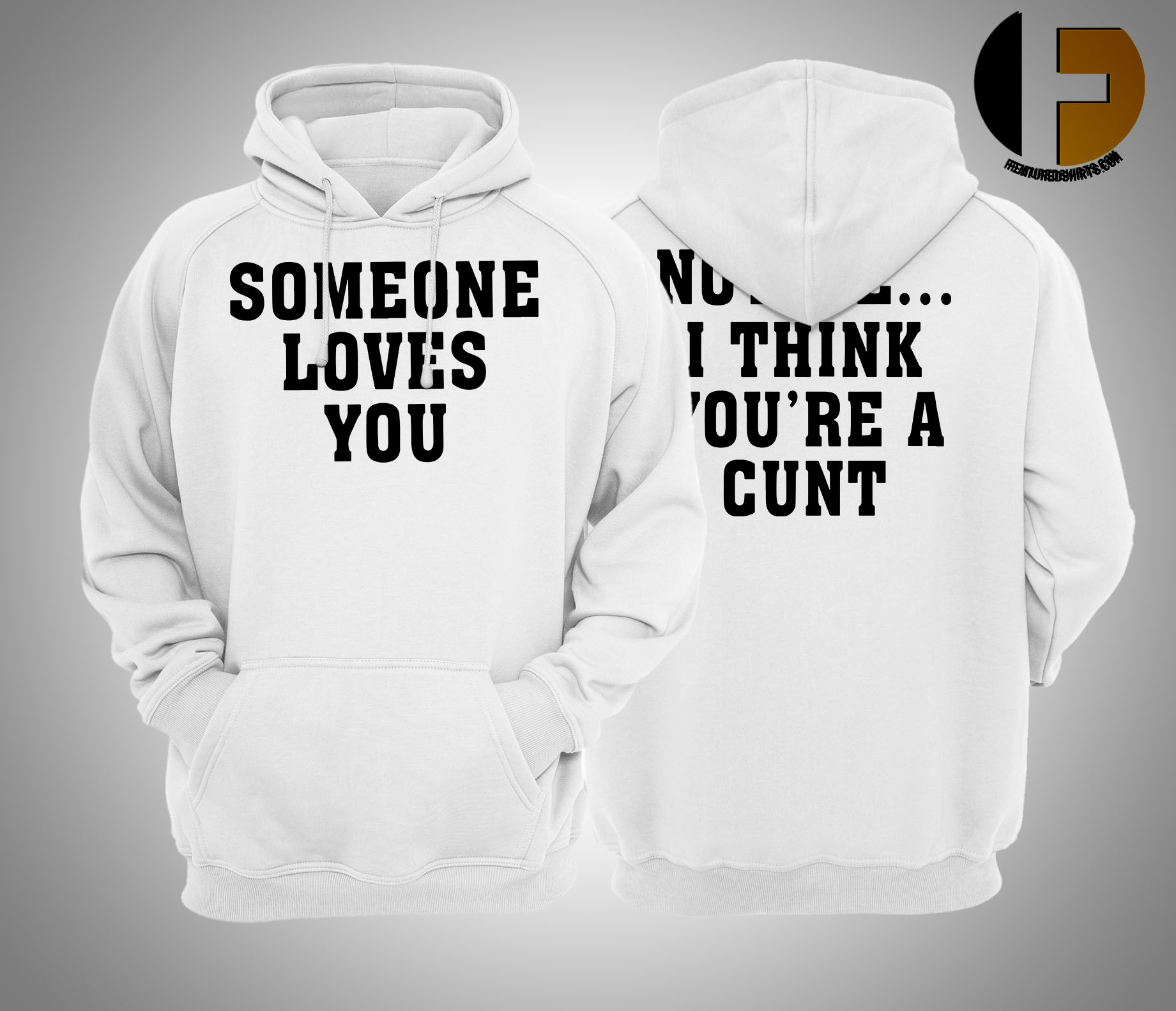 Someone Loves You Not Me I Think You're A Cunt Hoodie
