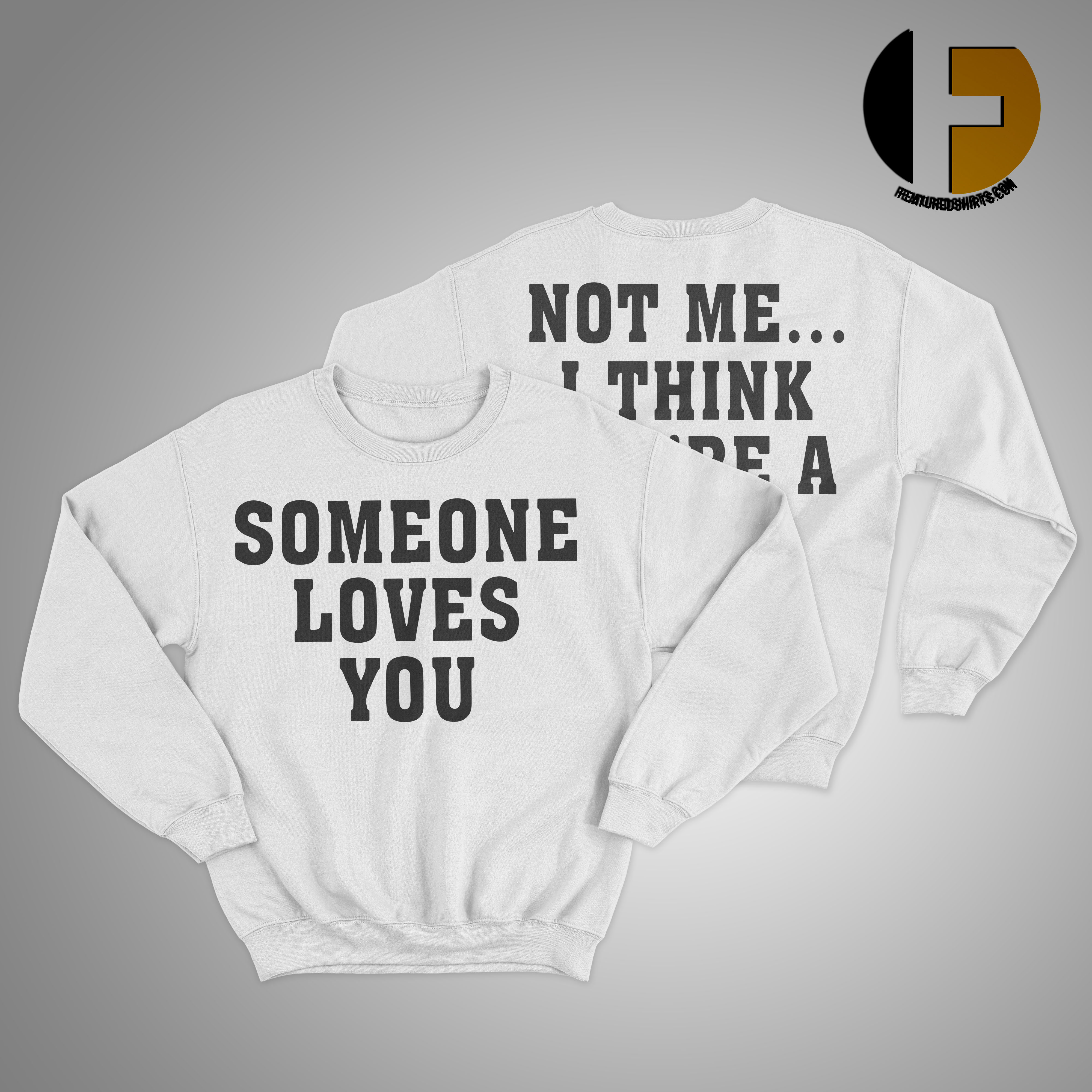 Someone Loves You Not Me I Think You're A Cunt Sweater