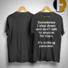 Sometimes I Shut Down And Dont Talk To Anyone For Days Shirt