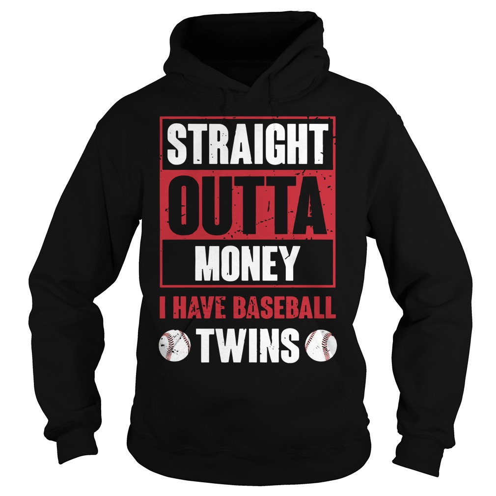 Straight Outta Money I Have Baseball Twins Hoodie
