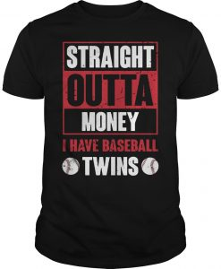 Straight Outta Money I Have Baseball Twins Shirt