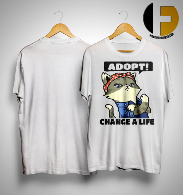 Strong Cat Lady Adopt Change A Life Shirt