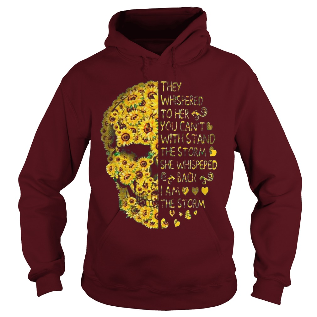 Sunflower Skull They Whispered To Her You Can't With Stand The Storm Hoodie
