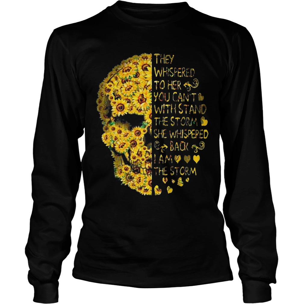 Sunflower Skull They Whispered To Her You Can't With Stand The Storm Longsleeve Tee