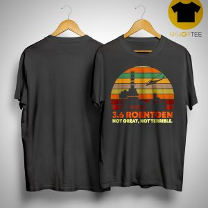 Sunset Vintage 3,6 Roentgen Not Great Not Terrible Shirt