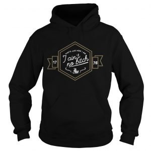 That's Just How I Am I Ain't No Bitch 17 76 Hoodie
