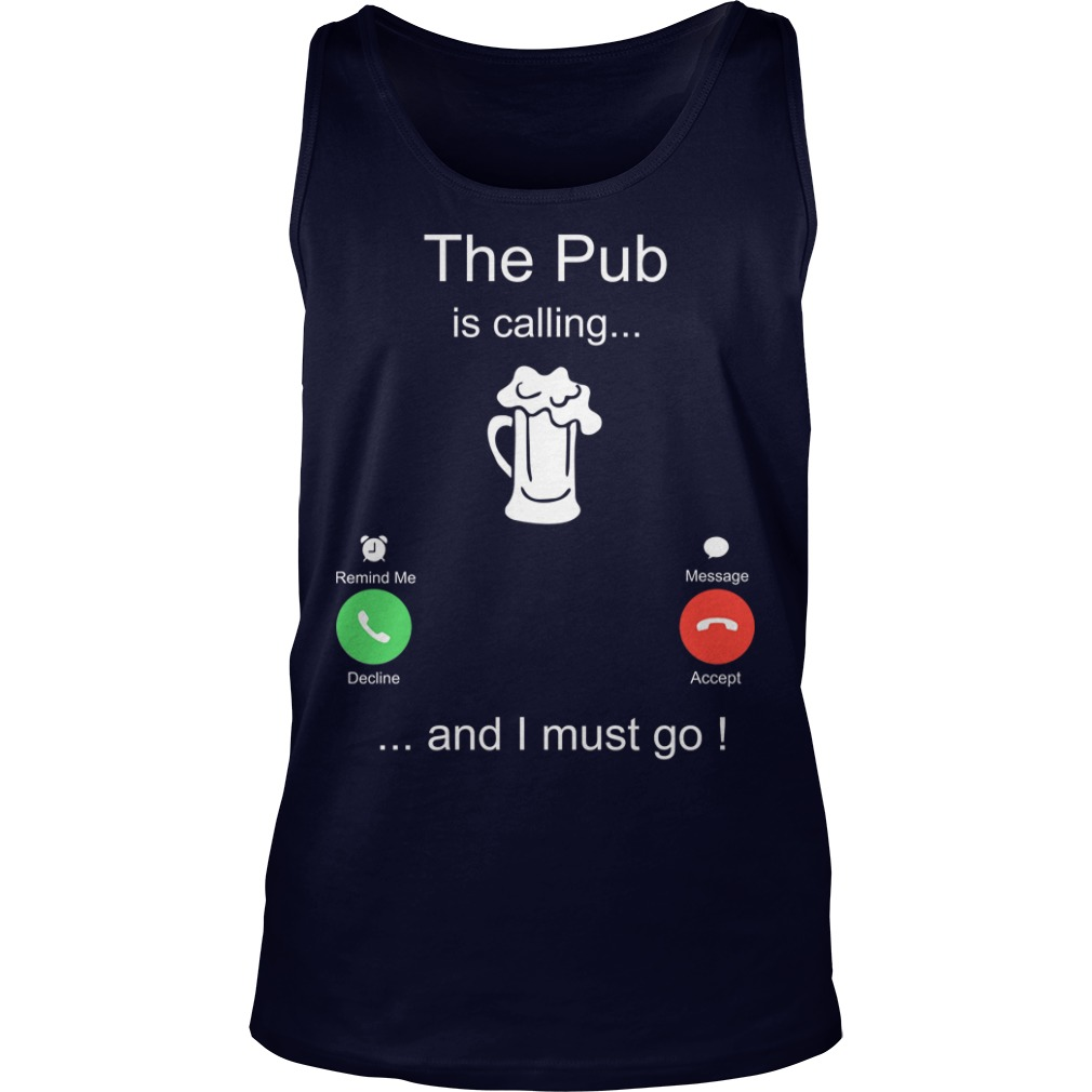The Pub Is Calling And I Must Go Tank Top