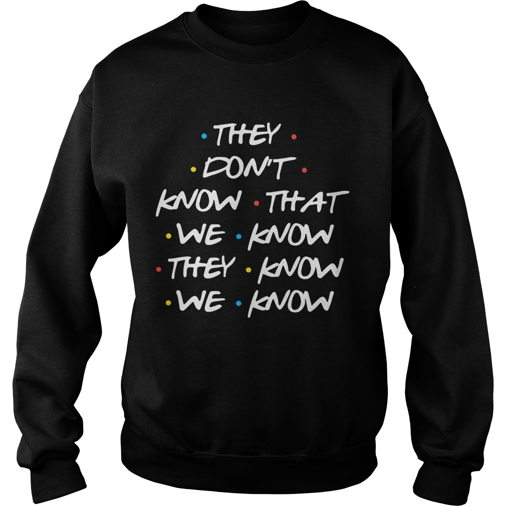 They Don't Know What We Know They Know We Know Sweater