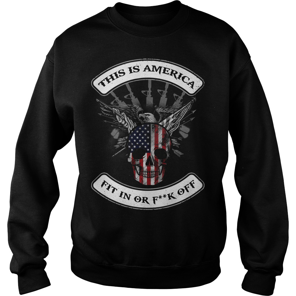This Is America Fit In Or Fuck Off Sweater