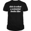 This Is What A Scientist Looks Like Shirt