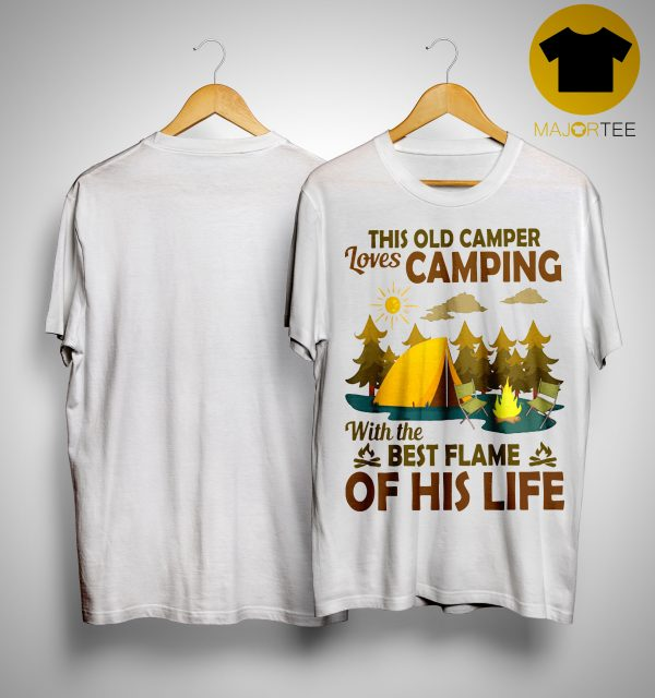 This Old Camper Loves Camping With The Best Flame Of His Life Shirt