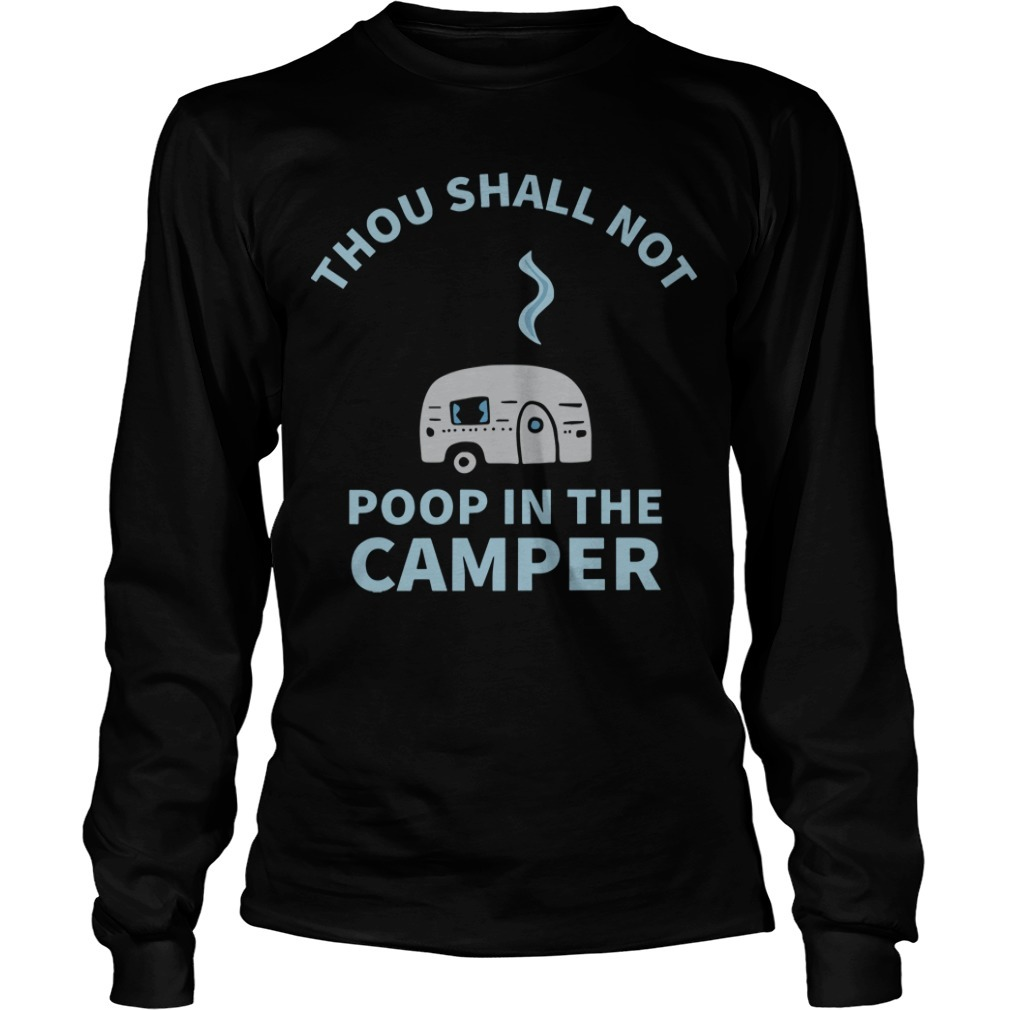 Thou Shall Not Poop In The Camper Longsleeve Tee