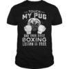 Touch My Pug And Your First Boxing Lesson Is Free Shirt