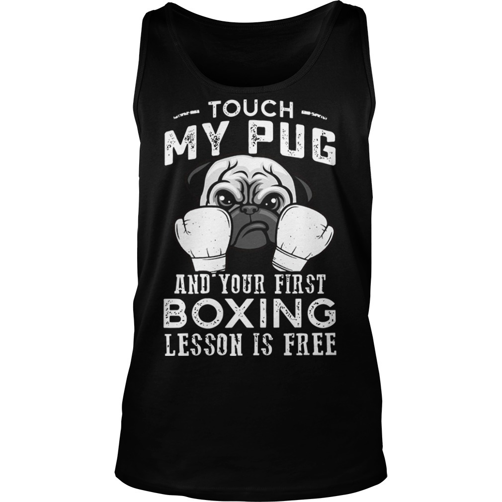 Touch My Pug And Your First Boxing Lesson Is Free Tank Top