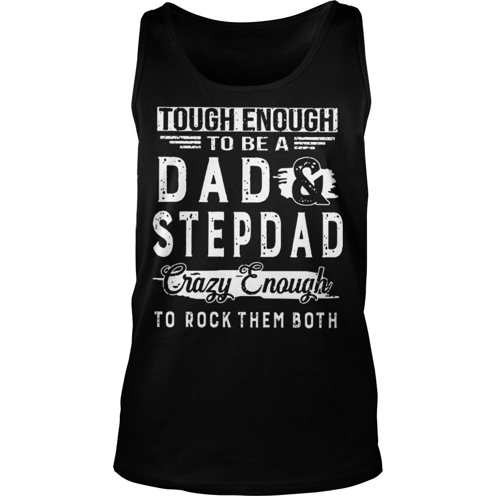 Tough Enough To Be A Dad Stepdad Crazy Enough To Rock Them Both Tank Top