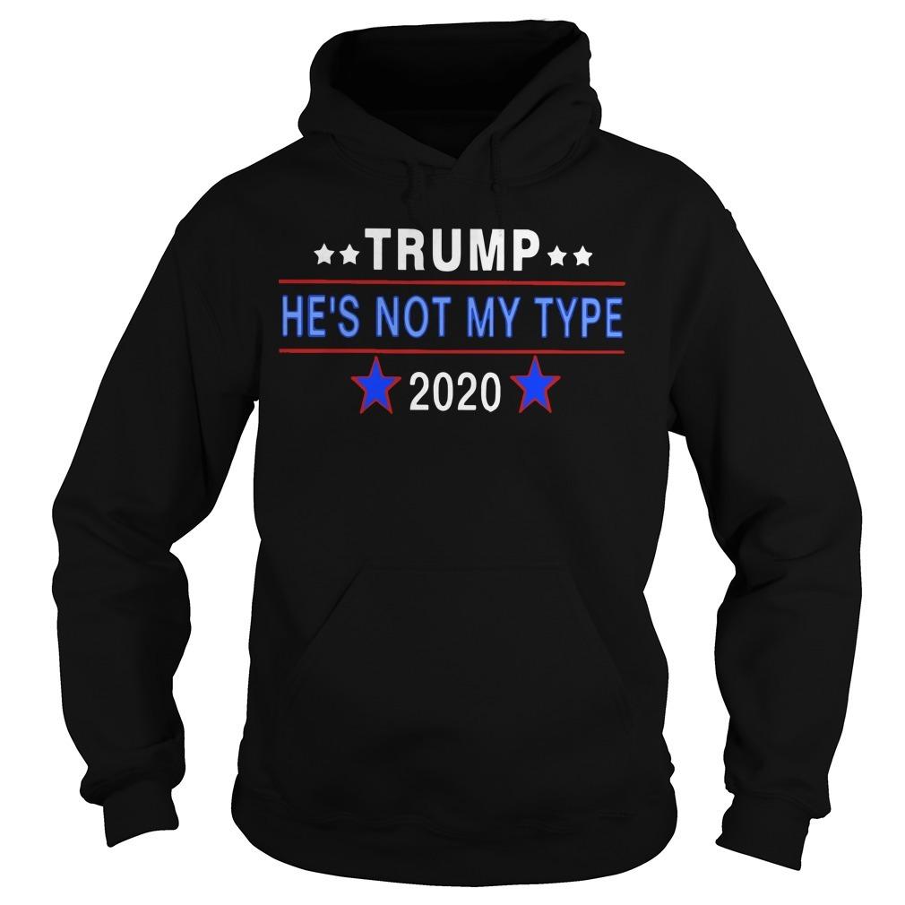 Trump He's Not My Type 2020 Hoodie