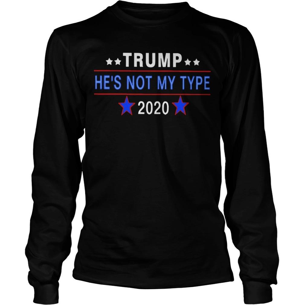 Trump He's Not My Type 2020 Long SLeeve Tee