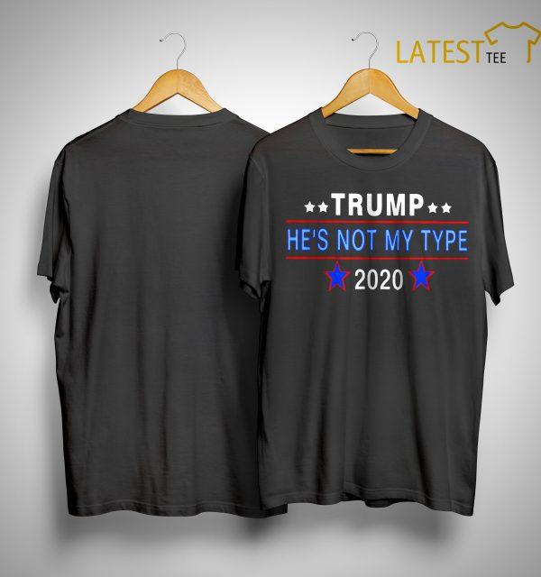Trump He's Not My Type 2020 Shirt