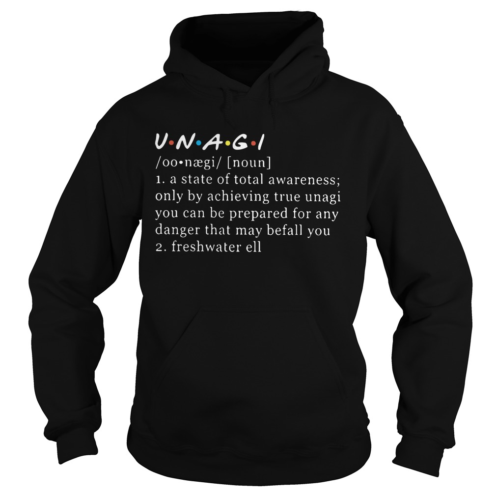 Unagi Noun A State Of Total Awareness Only By Achieving True Unagi Hoodie