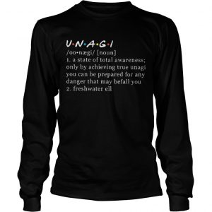 Unagi Noun A State Of Total Awareness Only By Achieving True Unagi Longsleeve Tee