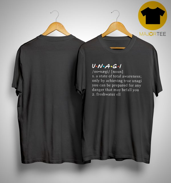 Unagi Noun A State Of Total Awareness Only By Achieving True Unagi Shirt