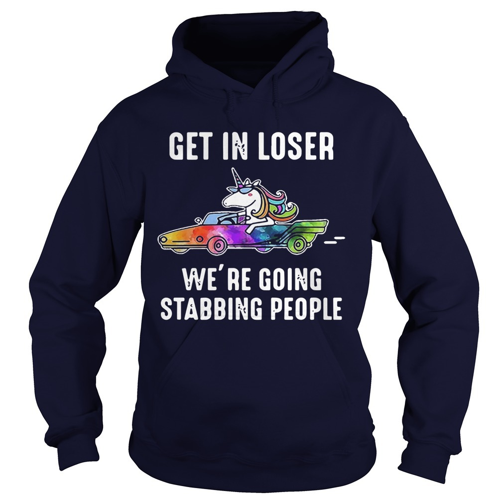 Unicoen Driving Get In Loser We're Going Stabbing People Hoodie