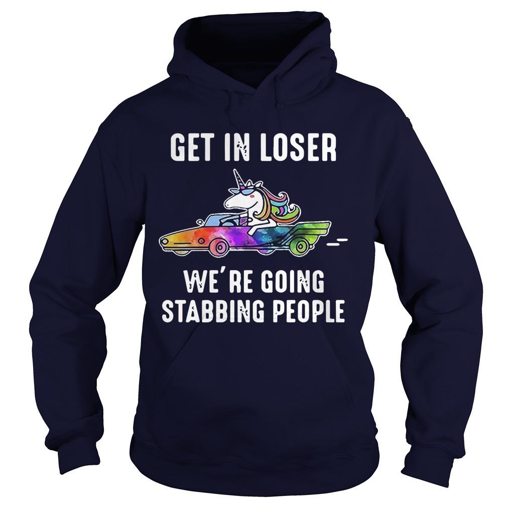 Unicoen Driving Get In Loser We're Going Stabbing People Hoodie