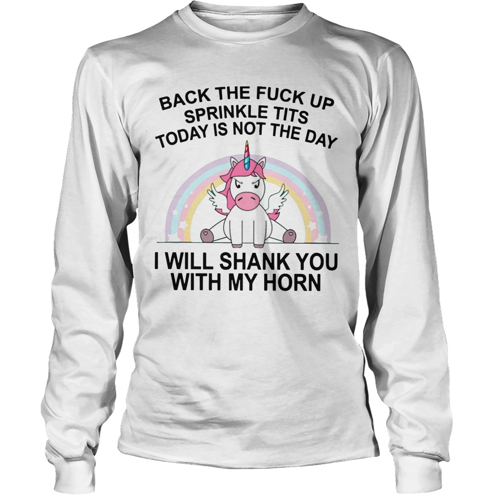 Unicorn Back The Fuck Up Sprinkle Tit Today Is Not The Day I Will Shank You Longsleeve Tee