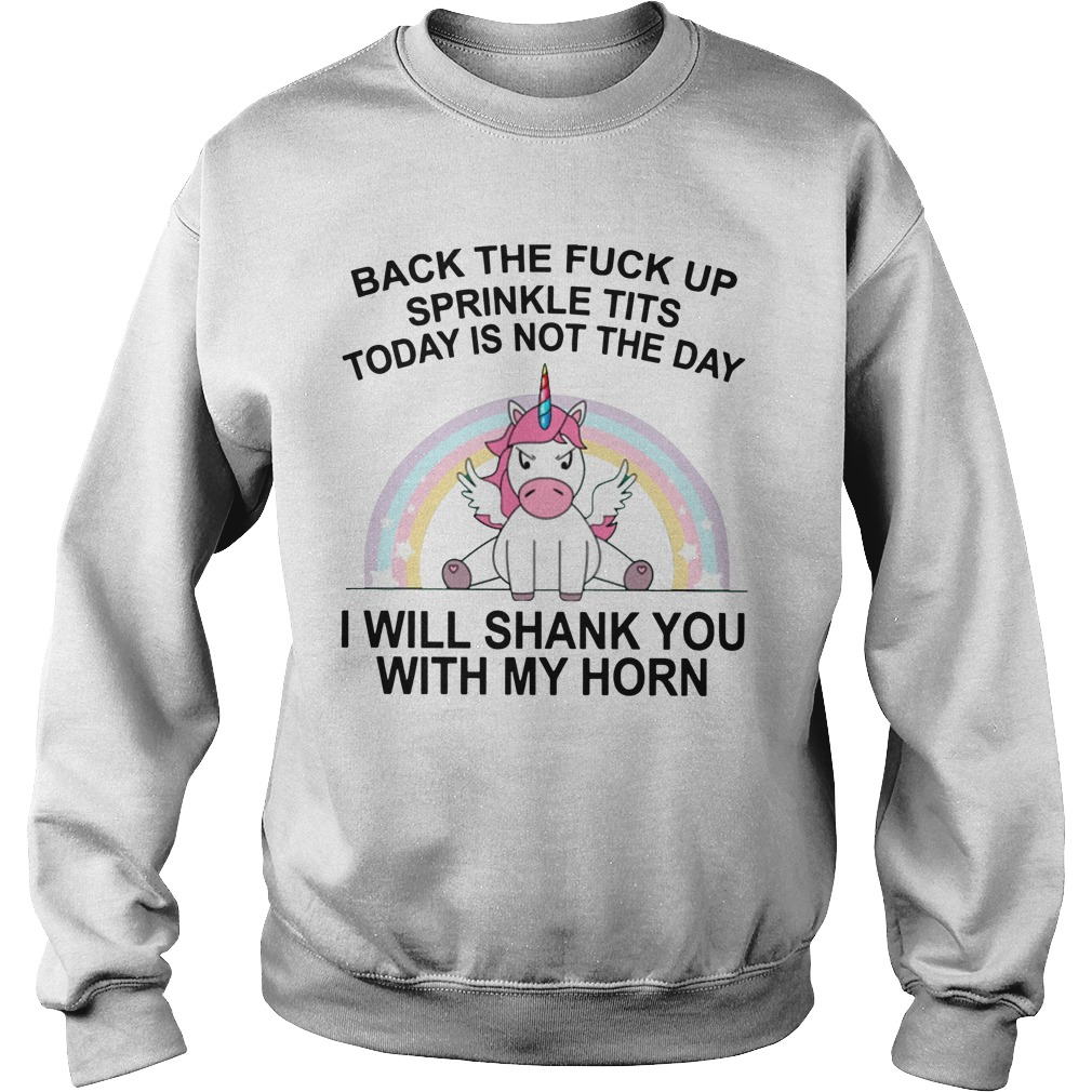 Unicorn Back The Fuck Up Sprinkle Tit Today Is Not The Day I Will Shank You Sweater