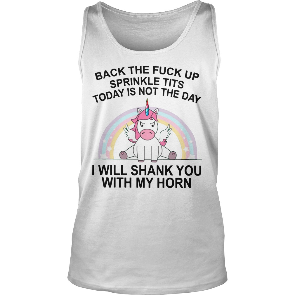 Unicorn Back The Fuck Up Sprinkle Tit Today Is Not The Day I Will Shank You Tank Top