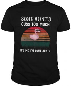 Vintage Flamingo Some Aunts Cuss Too Much It's Me I'm Some Aunts Shirt