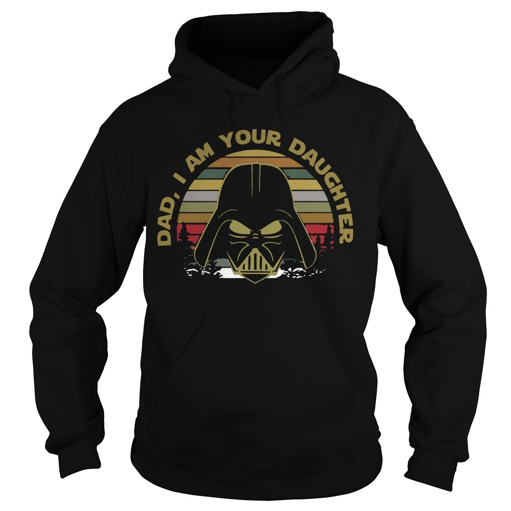 Vintage Star Wars Darth Vader Dad I Am Your Daughter Hoodie