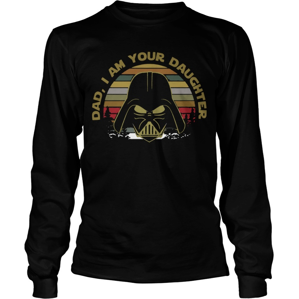 Vintage Star Wars Darth Vader Dad I Am Your Daughter Longsleeve Tee
