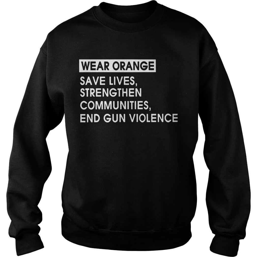 Wear Orange Save Lives Strengthen Communities End Gun Violence Sweater