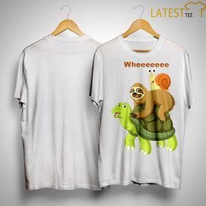 Wheeeeeee Sloth And Best Friend Turtles And Snail ShirtWheeeeeee Sloth And Best Friend Turtles And Snail Shirt