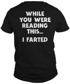 While You Were Reading This I Farted Shirt