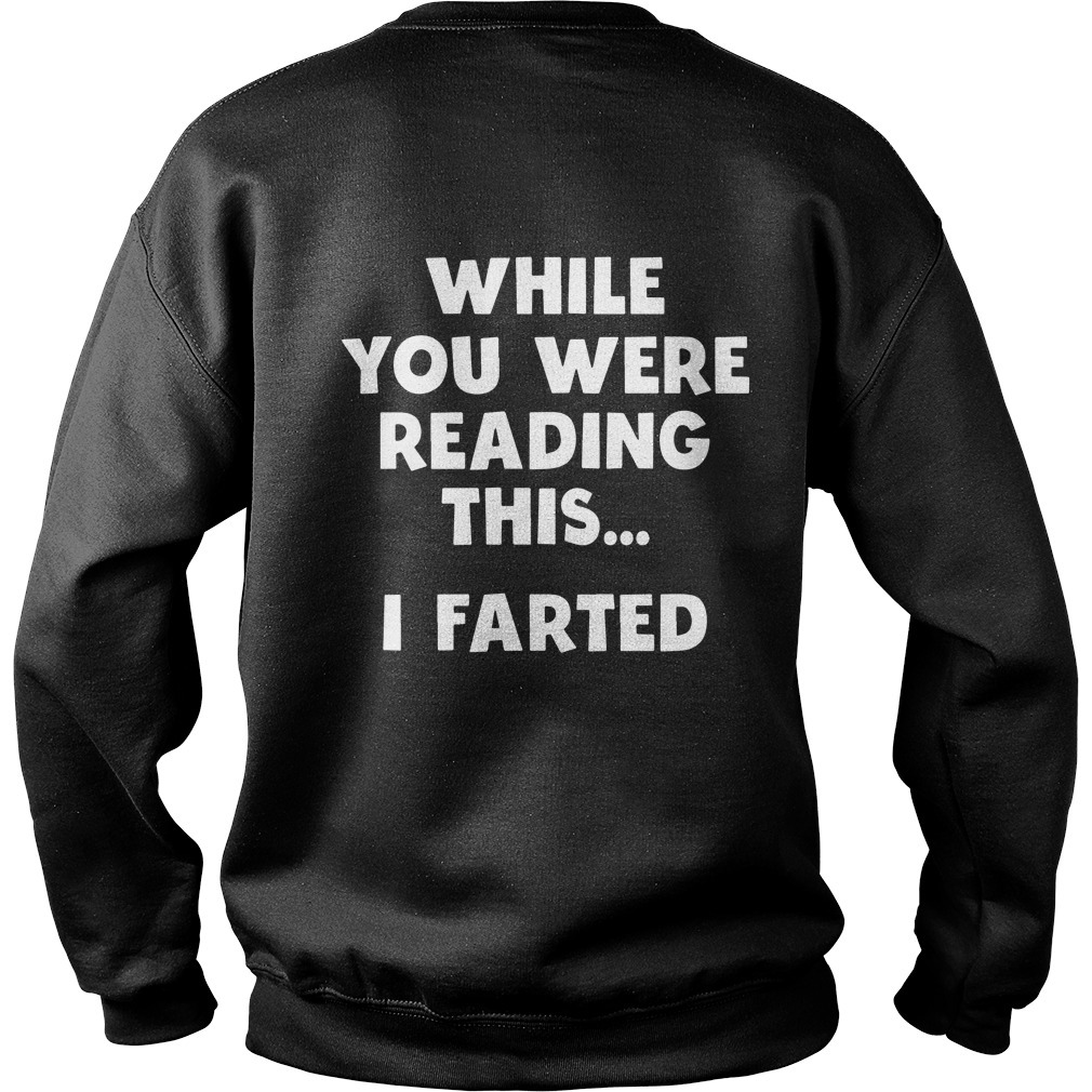 While You Were Reading This I Farted Sweater