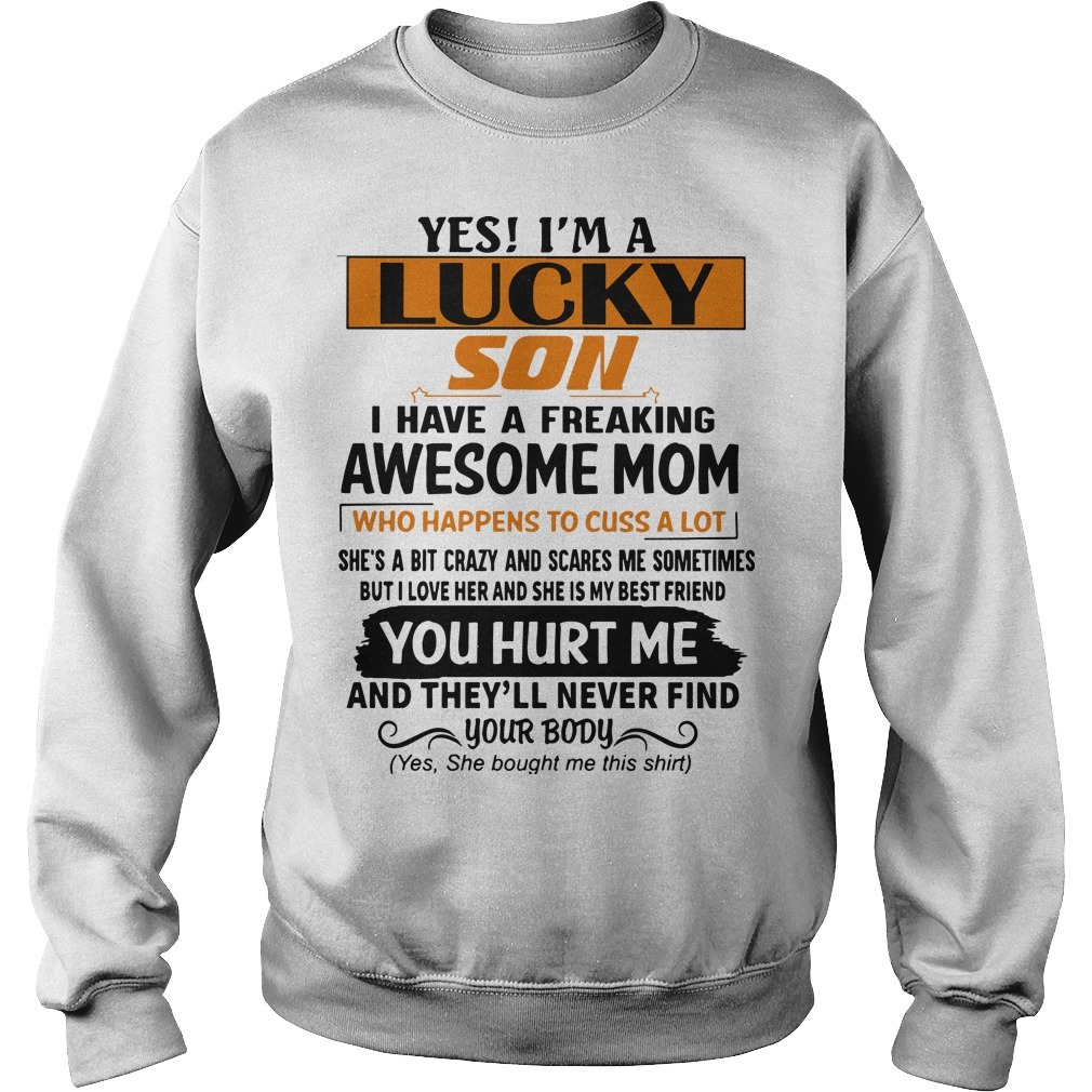 Yes I'm A Lucky Son I Have A Freaking Awesome Mom You Hurt Me Sweater