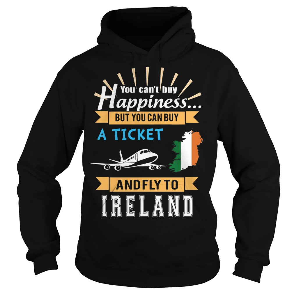 You Can't Buy Happiness But You Can Buy A Ticket And Fly To Ireland Hoodie