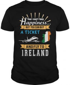 You Can't Buy Happiness But You Can Buy A Ticket And Fly To Ireland Shirt